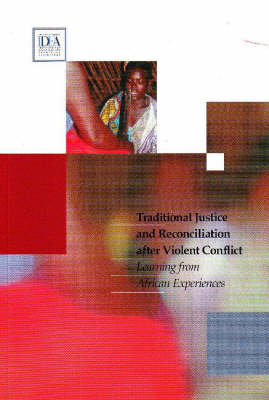 Traditional Justice & Reconciliation After Violent Conflict: Learning from African Experiences (Paperback)