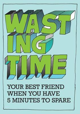 Wasting Time: Your Best Friend When You Have 5 Minutes To Spare (Paperback)