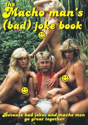 The Macho Man's (bad) Joke Book: Because Bad Jokes and Macho Man Go Great Together (Paperback)