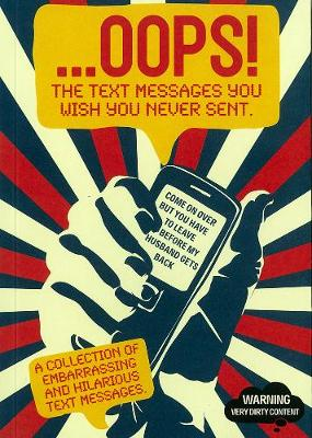...oops!: The Text Messages You Wish You Never Sent (Paperback)