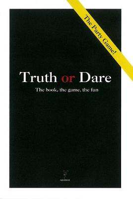 Truth Or Dare: The Book, the Game, the Fun (Paperback)
