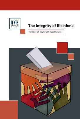 Integrity of Elections: The Role of Regional Organizations (Paperback)