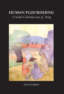 Human Flourishing: A Viable Christian Way of Living (Hardback)