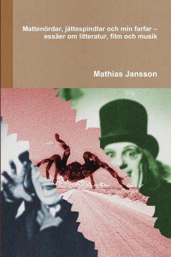 Mattenordar, Jattespindlar Och Min Farfar - Essaer Om Litteratur, Film Och Musik (Paperback)