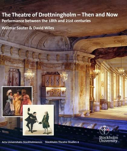 The Theatre of Drottningholm - Then and Now: Performance between the 18th and 21st centuries (Paperback)