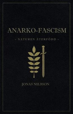 Anarko-Fascism: Naturen Aterfodd (Paperback)