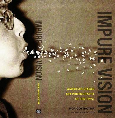 Impure Vision: American Staged Art Photography of the 1970s (Hardback)