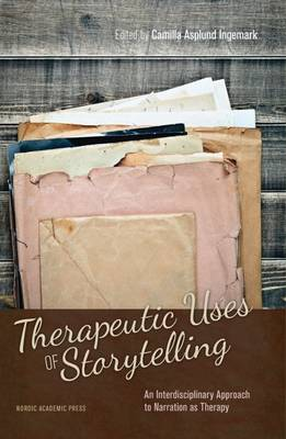 Therapeutic Uses of Storytelling: An Interdisciplinary Approach to Narration as Therapy (Hardback)