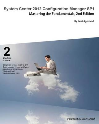 System Center 2012 Configuration Manager Sp1: Mastering the Fundamentals, 2nd Edition (Paperback)