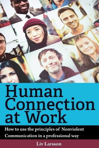 Human Connection at Work; How to Use the Principles of Nonviolent Communication in a Professional Way (Paperback)