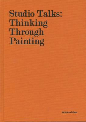 Studio Talks: Thinking Through Painting (Hardback)