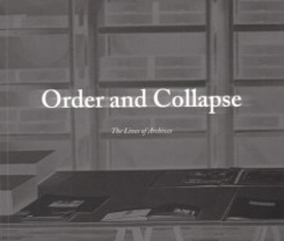 Order and Collapse - The Lives of Archives (Paperback)