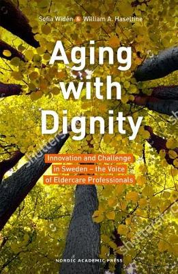 Aging with Dignity: Innovation and Challenge in Sweden -- The Voice of Care Professionals (Paperback)