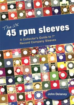 The UK 45 Rpm Sleeves: A Collector's Guide To 7' Record Company Sleeves (Paperback)