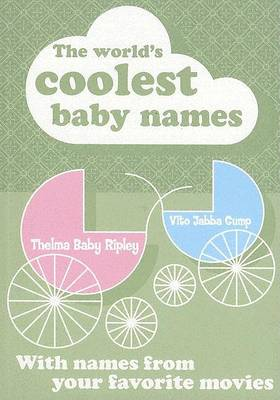 The World's Coolest Baby Names: With Names From Your Favourite Movies (Paperback)