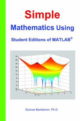 Simple Mathematics Using Student Editions of MATLAB (Paperback)