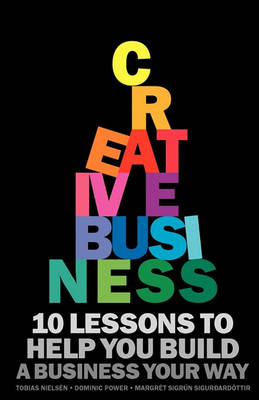 Creative Business: 10 Lessons to Help You Build a Business Your Way (Paperback)