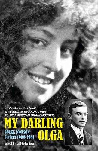 My Darling Olga Folke Jonsson Letters 1909-1961: My Swedish Grandfather's Love Letters to My American Grandmother (Paperback)