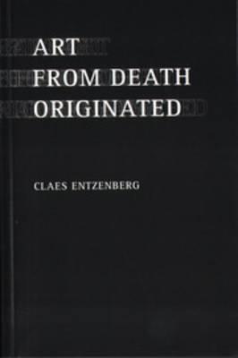 Claes Entzenberg - Art from Death Originated (Paperback)