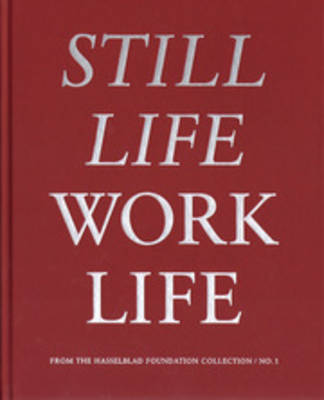 Still Life Work Life - from the Hasselblad Foundation Collection No. 1 (Hardback)