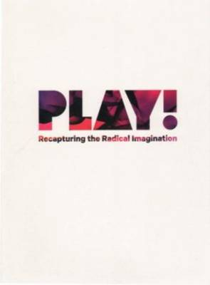 Play! Recapturing the Radical Imagination (Paperback)