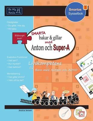 Smarta Bakar & Gillar med Anton och Super-A: Livskompetens for Barn med Autism och ADHD - Smartas Sysselbok 1 (Paperback)