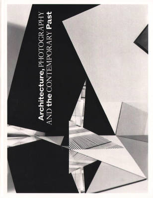 Architecture, Photography and the Contemporary Past (Paperback)