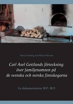 Carl Axel Gottlunds Forteckning Over Familjenamnen Pa de Svenska Och Norska Finnskogarna (Paperback)