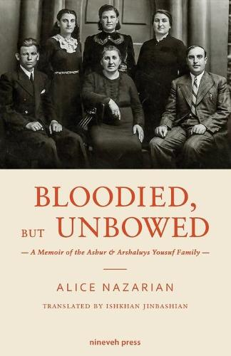 Bloodied, But Unbowed: A Memoir of the Ashur & Arshaluys Yousuf Family (Paperback)