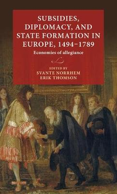 Subsidies, Diplomacy, and State Formation in Europe, 1494-1789: Economies of Allegiance - Lund University Press (Hardback)