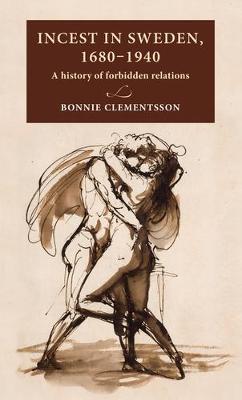 Incest in Sweden, 1680-1940: A History of Forbidden Relations - Lund University Press (Hardback)