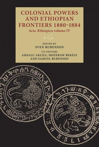 Colonial Powers and Ethiopian Frontiers 1880-1884: Acta Aethiopica Volume Iv - Lund University Press (Hardback)