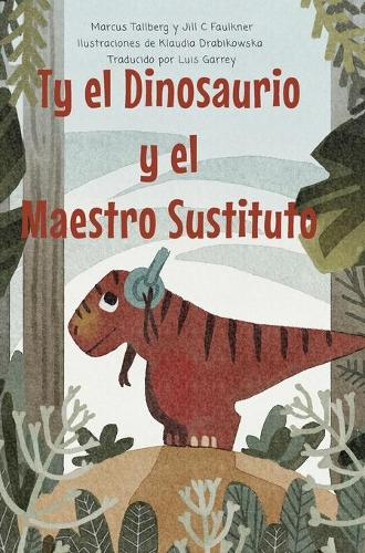 Ty el Dinosaurio y el Maestro Sustituto (Hardback)