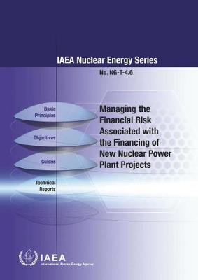 Managing the Financial Risk Associated with the Financing of New Nuclear Power Plant Projects - IAEA Nuclear Energy Series (Paperback)
