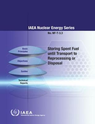 Storing Spent Fuel until Transport to Reprocessing or Disposal - IAEA Nuclear Energy Series (Paperback)