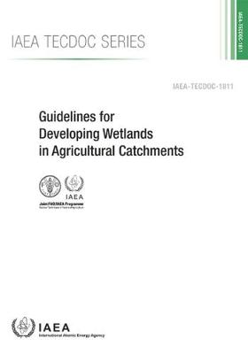 Guidelines for Developing Wetlands in Agricultural Catchments - IAEA TECDOC Series (Paperback)
