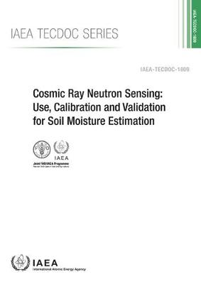 Cosmic Ray Neutron Sensing: Use, Calibration and Validation for Soil Moisture Estimation - IAEA TECDOC Series (Paperback)