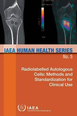 Radiolabelled autologous cells: methods and standardization for clinical use - IAEA human health series 5 (Paperback)