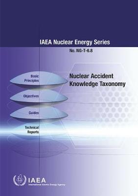 Nuclear Accident Knowledge Taxonomy - IAEA Nuclear Energy Series (Paperback)