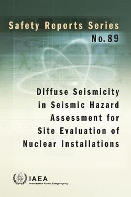 Diffuse Seismicity in Seismic Hazard Assessment for Site Evaluation of Nuclear Installations - Safety Reports Series (Paperback)