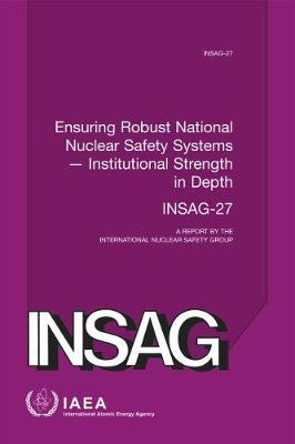 Ensuring Robust National Nuclear Safety Systems - Institutional Strength in Depth: A Report by the International Nuclear Safety Group - INSAG Series (Paperback)