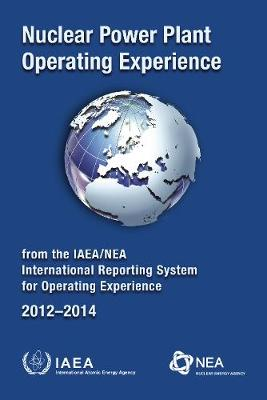 Nuclear Power Plant Operating Experience 2012-2014 from the IAEA/NEA International Reporting System for Operating Experience (Paperback)