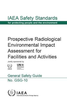 Prospective Radiological Environmental Impact Assessment for Facilities and Activities - IAEA Safety Standards Series (Paperback)