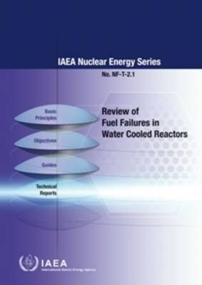 Review of Fuel Failures in Water Cooled Reactors - IAEA Nuclear Energy Series (Paperback)