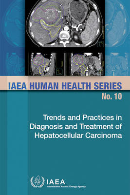 Trends and Practices in Diagnosis and Treatment of Hepatocellular Carcinoma - IAEA Human Health Series (Paperback)