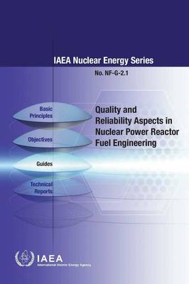 Quality and reliability aspects in nuclear power reactor fuel engineering - IAEA Nuclear Energy Series NF-G-2.1 (Paperback)