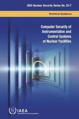 Computer Security of Instrumentation and Control Systems at Nuclear Facilities: Technical Guidance - IAEA Nuclear Security Series (Paperback)