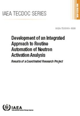 Development of an Integrated Approach to Routine Automation of Neutron Activation Analysis: Results of a Coordinated Research Project - IAEA TECDOC Series (Paperback)