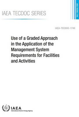 Use of a graded approach in the application of the management system requirements for facilities and activities - IAEA-TECDOC Series 1740 (Paperback)