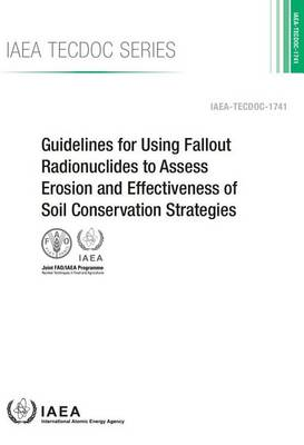 Guidelines for using fallout radionuclides to assess erosion and effectiveness of soil conservation strategies - IAEA-TECDOC Series 1741 (Paperback)